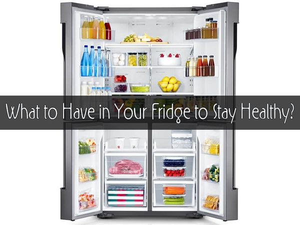 What to Have in Your Fridge to Stay Healthy?
