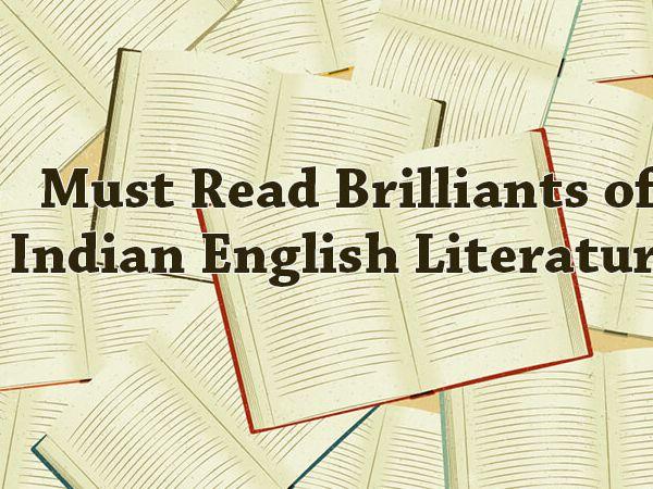 Must Read Brilliants of Indian English Literature